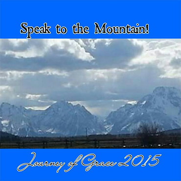 Speak to the Mountain; Journey of Grace 2015
